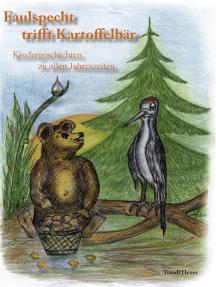 Faulspecht trifft Kartoffelbär - Kindergeschichten zu allen Jahreszeiten