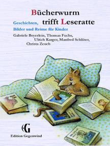 Bücherwurm trifft Leseratte: Geschichten, Bilder und Reime für Kinder
