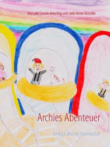 Archies Abenteuer: Ein Buch über die Freundschaft