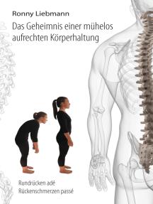 Das Geheimnis einer mühelos aufrechten Körperhaltung: Rundrücken adé, Rückenschmerzen passé