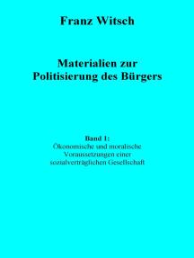 Materialien zur Politisierung des Bürgers, Band 1: Ökonomische und moralische Voraussetzungen einer sozialverträglichen Gesellschaft