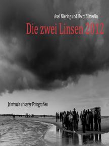 Die zwei Linsen 2012: Jahrbuch unserer Fotografien