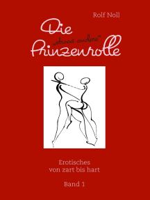 """Die """"etwas andere"""" Prinzenrolle: Erotisches von zart bis hart. Band 1"""