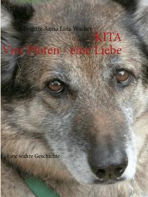 Kita Vier Pfoten - eine Liebe: Eine wahre Geschichte