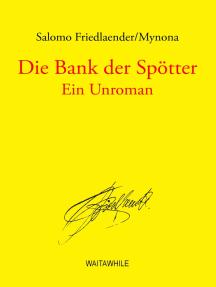 Die Bank der Spötter: Ein Unroman