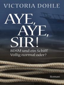 Aye, aye, Sir!: BDSM und ein Schiff - völlig normal oder?