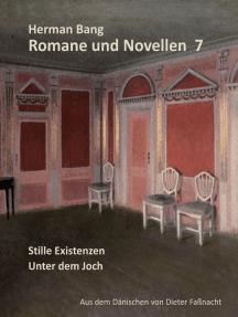 Romane und Novellen 7: Stille Existenz / Unter dem Joch. Aus dem Dänischen von Dieter Faßnacht