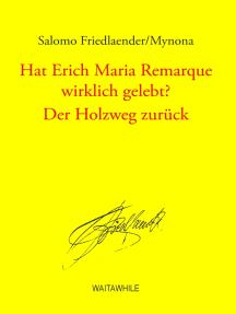 Hat Erich Maria Remarque wirklich gelebt? / Der Holzweg zurück: Gesammelte Schriften Band 11