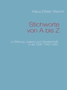 Stichworte von A bis Z: zu Bildung, Jugend und Gesellschaft in der DDR 1949-1990