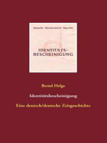 Identitätsbescheinigung: Eine deutsch-deutsche Zeitgeschichte
