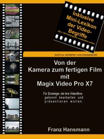 Von der Kamera zum fertigen Film mit Magix Video Pro X7: Für Einsteiger die ihre Videofilme gekonnt präsentieren wollen.