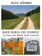 Quer durch die Schweiz - zu Fuss von Basel nach Locarno