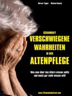 Schamhaft verschwiegene Wahrheiten in der Altenpflege