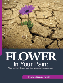 Flower In Your Pain: Your purpose blooms from life's unexpected occurrences.