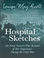Hospital Sketches - An Army Nurses's True Account of her Experience During the Civil War