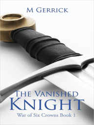 The Vanished Knight (The War of Six Crowns, #1)