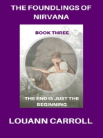 The Foundlings of Nirvana, Book Three, The End is Just the Beginning