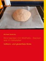 Brot backen mit Wildhefe - Backen wie im Mittelalter