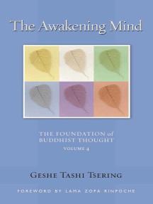 The Awakening Mind: The Foundation of Buddhist Thought, Volume 4