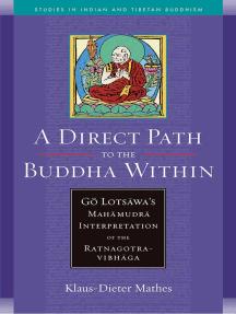A Direct Path to the Buddha Within: Go Lotsawa's Mahamudra Interpretation of the Ratnagotravibhaga