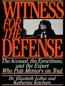 Witness for the Defense: The Accused, the Eyewitness, and the Expert Who Puts Memory on Trial