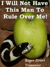 I Will Not Have This Man To Rule Over Me!