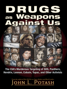 Drugs as Weapons Against Us: The CIA's Murderous Targeting of SDS, Panthers, Hendrix, Lennon, Cobain, Tupac, and Other Leftists
