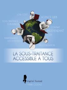 La Sous-Traitance Accessible à Tous: Boostez votre Business en Faisant Travailler les Autres pour Vous !