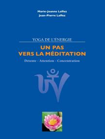 Un pas vers la méditation: Détente - attention - concentration