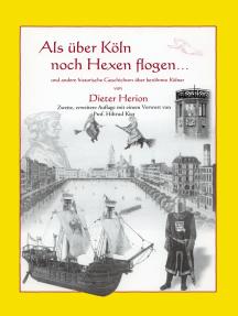 Als über Köln noch Hexen flogen: und andere historische Geschichten über berühmte Kölner. Zweite, erweiterte Auflage mit Vorwort von Prof. Hiltrud Kier