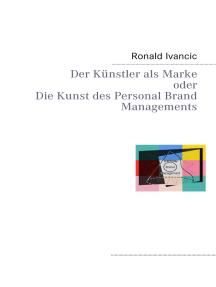 Der Künstler als Marke oder Die Kunst des Personal Brand Managements