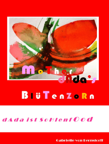 Mother Dada's Blütenzorn: Texte zur Ausstellung