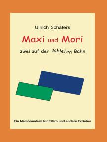 Maxi und Mori: zwei auf der schiefen Bahn