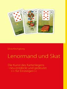 Lenormand und Skat: Die Kunst des Kartenlegens -neu entdeckt und gedeutet >> für Einsteiger<<