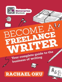 Become a Freelance Writer: Your complete guide to the business of writing