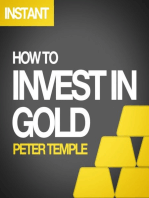 How to Invest in Gold: A guide to making money (or securing wealth) by buying and selling gold