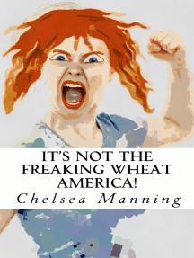 It's Not The Freaking Wheat America!