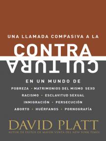 Contracultura: Una llamada compasiva a la contracultura en un mundo de pobreza, matrimonios del mismo sexo, racismo, esclavitud sexual, inmigración, persecución, aborto, huérfanos y pornografía