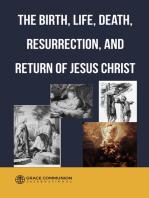 The Birth, Life, Death, Resurrection and Return of Jesus Christ