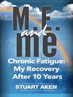 M.E. and me. Chronic Fatigue