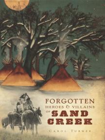 Forgotten Heroes & Villains of Sand Creek