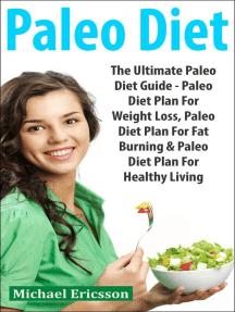 Paleo Diet: The Ultimate Paleo Diet Guide - Paleo Diet Plan For Weight Loss, Paleo Diet Plan For Fat Burning & Paleo Diet Plan For Healthy Living