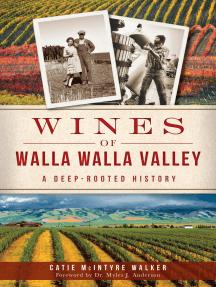 Wines of Walla Walla Valley: A Deep-Rooted History