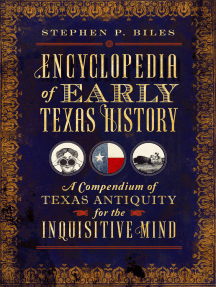 Encyclopedia of Early Texas History: A Compendium of Texas Antiquity for the Inquisitive Mind