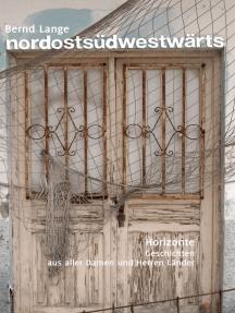 nordostsüdwestwärts: Geschichten aus aller Damen und Herren Länder