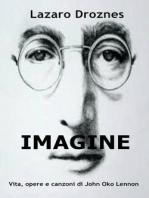 IMAGINE Vita, opere e canzoni di John Ono Lennon