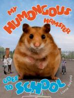 My Humongous Hamster Goes to School