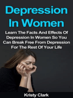 Depression In Women - Learn The Facts And Effects Of Depression In Women So You Can Break Free From Depression For The Rest Of Your Life. (Depression Book Series, #2)