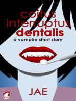 Coitus Interruptus Dentalis. A Vampire Short Story