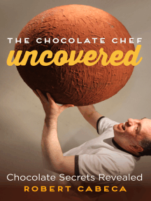 The Chocolate Chef: Uncovered - Chocolate Secrets Revealed
